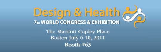Design & Health 7th World Congress & Exhibition - The Marriott Copley Place, Boston, July 6-10, 2011 -- Visit us at Booth #63