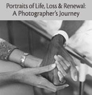 Portraits of Life, Loss & Renewal: A Photographer's Journey